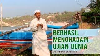 Berhasil Menghadapi Ujian Dunia | Ust. Abu Umar Abdillah