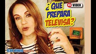 ¿Qué prepara Televisa? Flor Rubio opina.