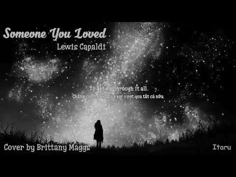 [Vietsub] Someone You Love(Lewis Capaldi) - Cover by Brittany Maggs