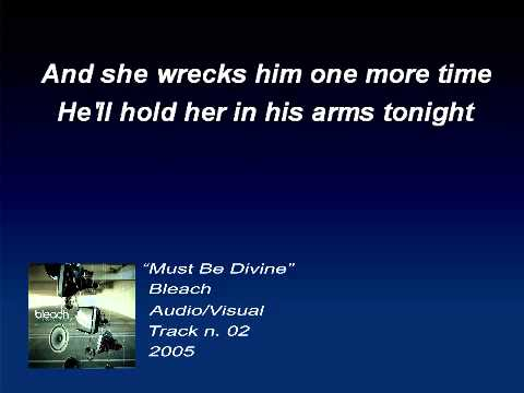 Bleach - Must be divine (Lyrics)