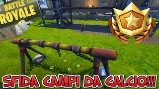 SFIDA CAMPI DA CALCIO SETTIMANA 7 FORTNITE!!! LOCATIONS SOCCER PITCH FORTNITE!!!