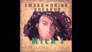 Mila J -  Smoke, Drink, Breakup (Ben Wogu Remix)