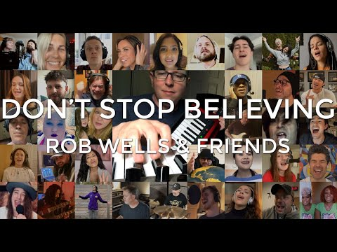 """DON'T STOP BELIEVING"" - ROB WELLS & FRIENDS"