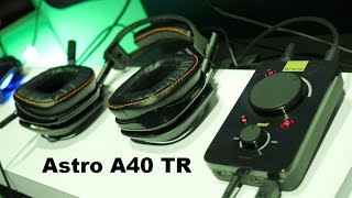 Astro A40 TR First Look & hands-on