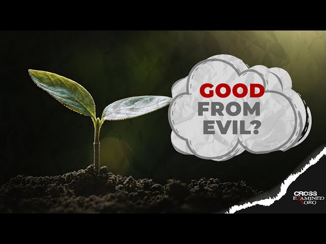 How can good come from evil?
