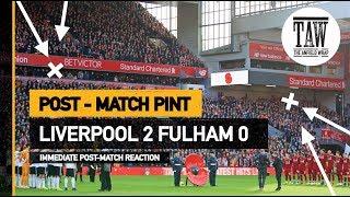Liverpool 2 Fulham 0   Post Match Pint