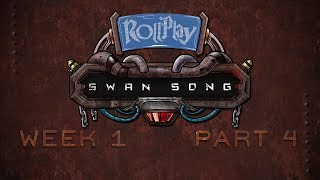 RollPlay Swan Song - Week 1, Part 4