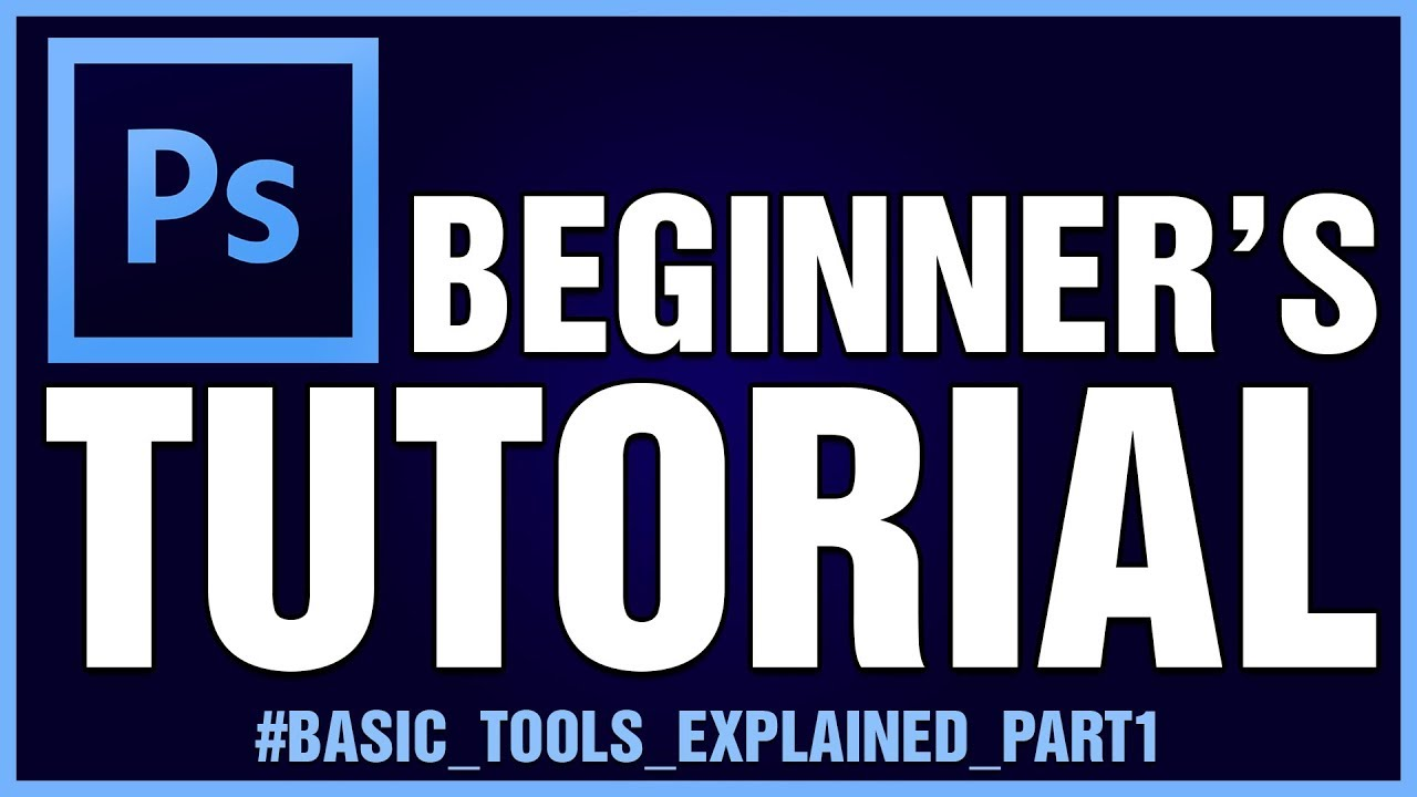 Adobe Photoshop Tutorials: Basic Guides For Beginners | Basic Tools Explained - Part 1