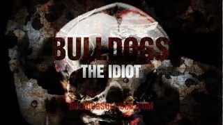 BULLDOGS - THE IDIOT