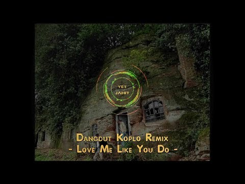Free Download Dangdut Koplo Remix  - Love Me Like You Do - Mp3 dan Mp4