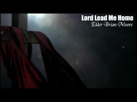 Elder Brian Moore - Lord Lead Me Home