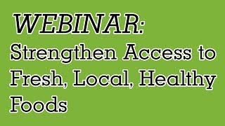 Strengthen Access to Fresh, Local, Healthy Foods Through Community Food Assistance [Webinar]