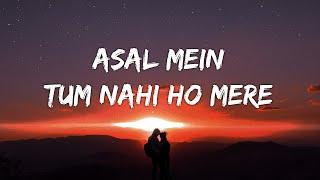 Asal Mein Tum Nahi ho Mere [Lyrics] - Darshan Raval