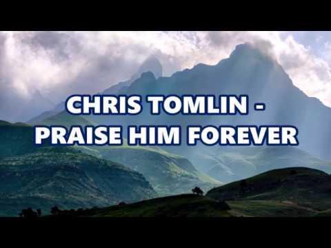 Chris Tomlin - Praise Him Forever Lyrics