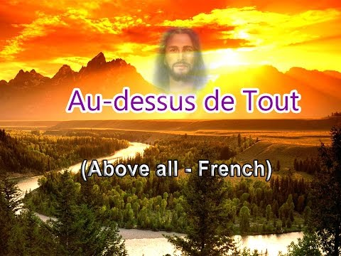Au-dessus de Tout (Above all powers - French)