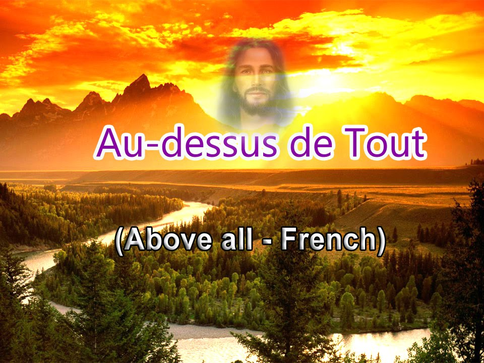 Au-dessus de Tout (Above all powers - French) - YouTube