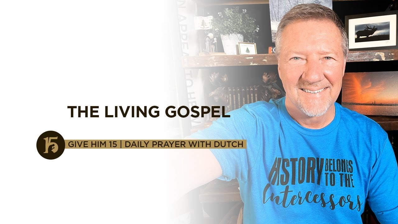 The Living Gospel   Give Him 15: Daily Prayer with Dutch   July 26