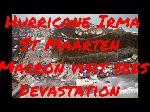 Macron visits St Maarten Update! Hurricane Irma Total Devastation Evacuations Rebuilding Underway