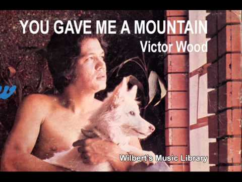 YOU GAVE ME A MOUNTAIN - Victor Wood