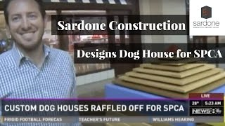 Custom Dog Houses for SPCA on TV | Sardone Construction