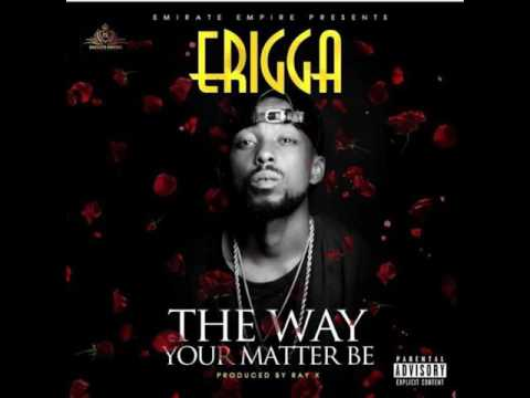 Erigga-the way your matter be (new song 2017)