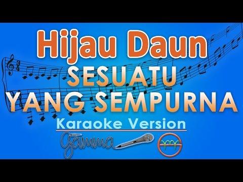 Hijau Daun - Sesuatu Yang Sempurna (Karaoke Lirik Tanpa Vokal) by GMusic