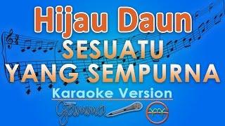 Download lagu Hijau Daun Sesuatu Yang Sempurna GMusic MP3