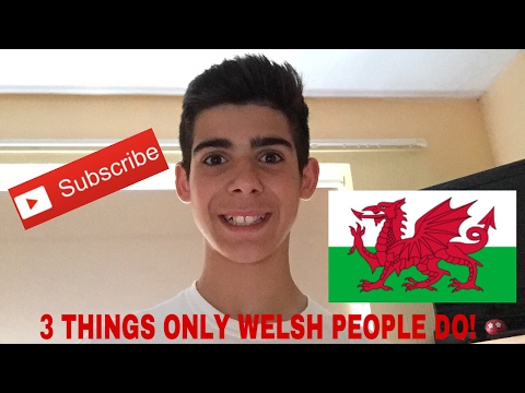 3 THINGS ONLY WELSH PEOPLE DO!