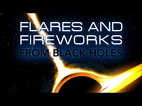 Public Lecture Flares and Fireworks From Black Holes
