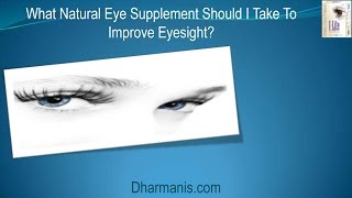 What Natural Eye Supplement Should I Take To Improve Eyesight?