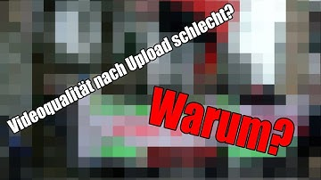 •Videoqualität nach Upload schlecht? Warum? Tutorial•
