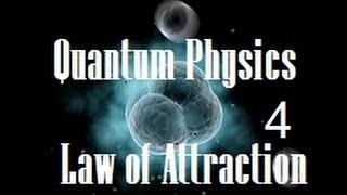 The Law of Attraction Explained by Quantum Physics! Part 4