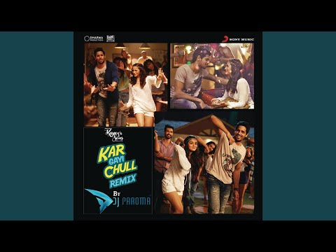 "Kar Gayi Chull (Remix By DJ Paroma) (From ""Kapoor & Sons) (Since 1921) ("")"