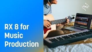 Top 8 Ways to Use RX 8 for Music Production | iZotope
