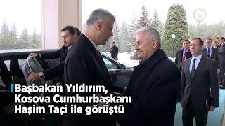 Başbakan Yıldırım, Kosova Cumhurbaşkanı Taçi Ile Görüştü