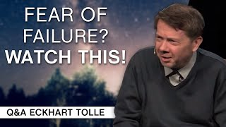 Help Me With My Fear of Failure   Q&A Eckhart Tolle