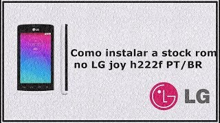 Stock rom Firmware LG Joy H222, H222f, H222T TV, Como Instalar, Atualizar, Restaurar 2019
