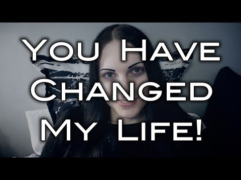 You Have Changed My Life!