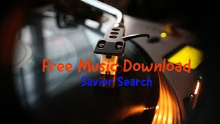 Free Music Download : Savior Search (Youtube Audio Library)