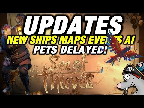 SEA OF THIEVES Updates! New Ships! Maps! Events! Creatures! But Pets Delayed!