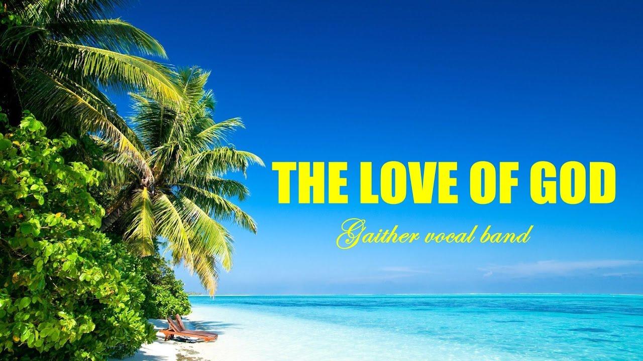 Gaither Vocal Band The Love Of God Gaither Vocal Band Lyrics The Love Of God Gaither Vocal Band Lyrics Music Video Metrolyrics