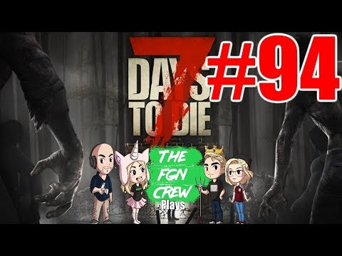 The FGN Crew Plays: 7 Days to Die #94 - The Blades Work