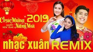 Liên Khúc Nhạc Xuân 2019 Remix Sôi Động - Lk Happy New Year Chúc Xuân Lan Tỏa Không Khí Tết Kỷ Hợi
