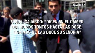 """Fiscal Gajardo: """"Dicen que somos tontos hasta las doce. son más de las doce su señoría"""""""
