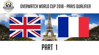 United Kingdom vs France (Part 1)   Overwatch World Cup 2018: Paris Qualifier