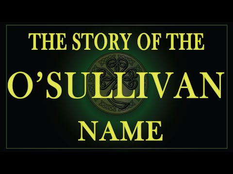 The story of the Sullivan and O'Sullivan name.