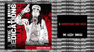 Lil Wayne - Everyday We Sick [Dedication 6] (WORLD PREMIERE!)
