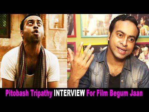 Begum Jaan Actor Pitobash Tripathy Exclusive Interview
