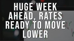 Huge Week Ahead, Rates Ready To Move Lower