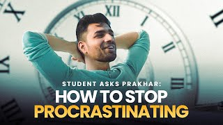 I FINALLY answer HΟW TO STOP PROCRASTINATING